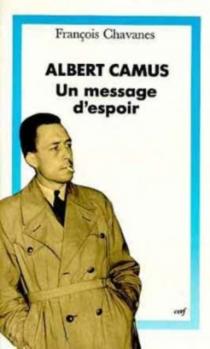 Albert Camus : un message d'espoir - FrançoisChavanes