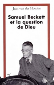 Samuel Beckett et la question de Dieu - Jean Van Der Hoeden
