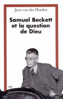Samuel Beckett et la question de Dieu - JeanVan Der Hoeden