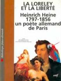 La Loreley et la liberté : Heinrich Heine (1797-1856), un poète allemand à Paris -
