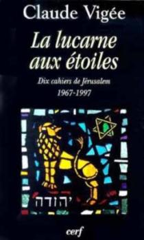 La lucarne aux étoiles : dix cahiers de Jérusalem, 1967-1997 - ClaudeVigée