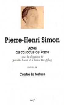 Pierre-Henri Simon : actes du colloque tenu à Rome le 12 décembre 1996| Suivi de Contre la torture -