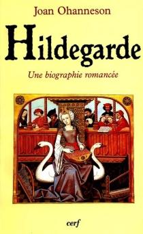 Hildegarde : biographie romancée - JoanOhanneson