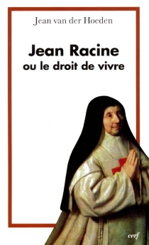 Jean Racine ou Le droit de vivre - JeanVan Der Hoeden