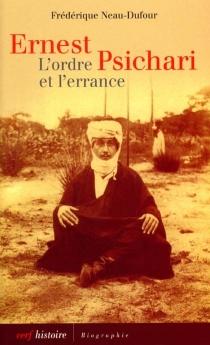 Ernest Psichari : l'ordre et l'errance - FrédériqueNeau-Dufour