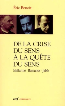 De la crise du sens à la quête du sens : Mallarmé, Bernanos, Jabès - EricBenoit