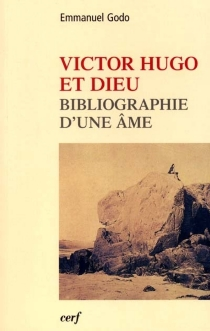 Victor Hugo et Dieu : biographie d'une âme - EmmanuelGodo