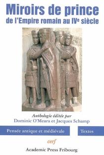 Miroirs de prince : de l'Empire romain au IVe siècle : anthologie -