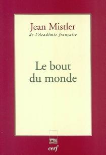 Le bout du monde : récit - JeanMistler