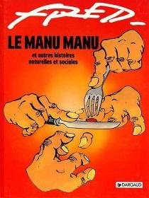 Le Manu Manu : et autres histoires naturelles et sociales - Fred