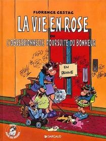 La vie en rose ou L'obsessionnelle poursuite du bonheur - FlorenceCestac
