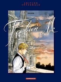 Fabien M. : intégrale - A. et M.Stalner