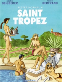 Rester normal à Saint-Tropez - FrédéricBeigbeder