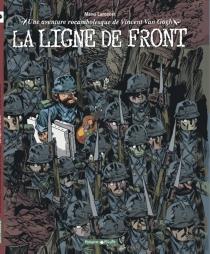 La ligne de front : une aventure rocambolesque de Vincent Van Gogh - ManuLarcenet