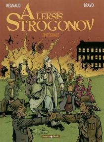 Les véritables aventures d'Aleksis Strogonov : l'intégrale - ÉmileBravo