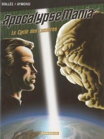 Apocalypse mania : le cycle des lumières : intégrale - PhilippeAymond