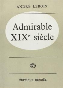 Admirable XIXe siècle - AndréLebois