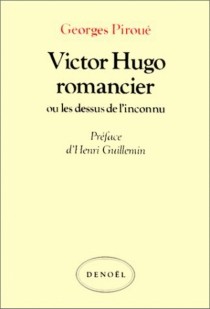 Victor Hugo romancier ou les Dessus de l'inconnu - GeorgesPiroué