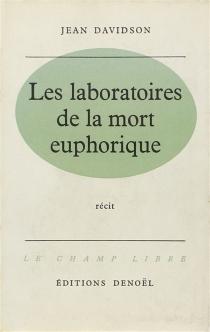 Les laboratoires de la mort euphorique - JeanDavidson