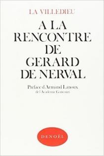 A la rencontre de Gérard de Nerval - Raymond Achille deLa Villedieu