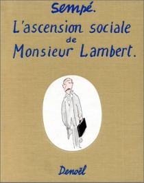 L'Ascension sociale de Monsieur Lambert - Jean-Jacques Sempé