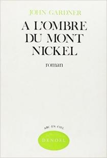 A l'ombre du mont Nickel : un roman pastoral - JohnGardner