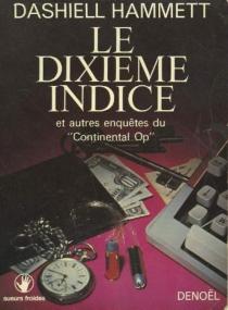 Le dixième indice : et autres récits du Continental Op - DashiellHammett