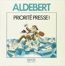 Priorité presse ! - Jean-PierreAldebert