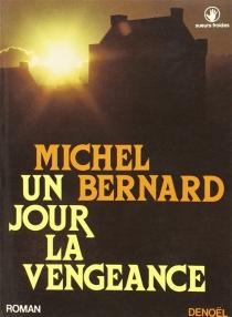 Un Jour, la vengeance - MichelBernard