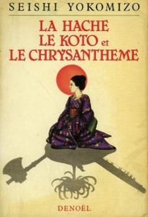 La hache, le koto et le chrysanthème - MasashiYokomizo