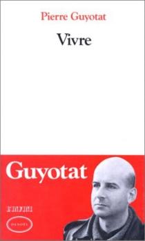 Vivre - PierreGuyotat