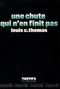 Une Chute qui n'en finit pas - Louis C.Thomas