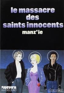 Le Massacre des saints innocents - Manz'ie