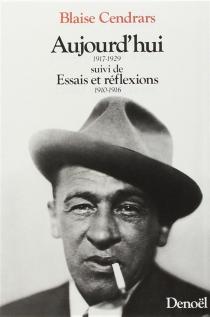Aujourd'hui : 1917-1929| Essais et réflexions - BlaiseCendrars