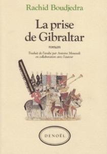 La Prise de Gibraltar - RachidBoudjedra