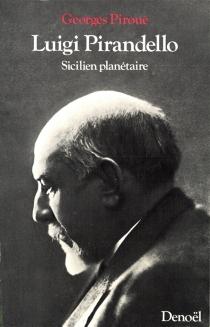 Luigi Pirandello : Sicilien planétaire - GeorgesPiroué