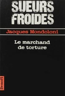 Le Marchand de torture - JacquesMondoloni