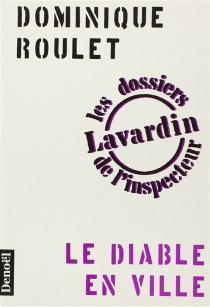 Le Diable en ville : les dossiers de l'inspecteur Lavardin - DominiqueRoulet