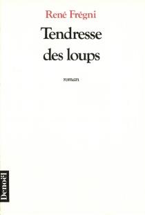 Tendresse des loups - RenéFrégni