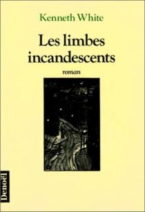 Les Limbes incandescents ou le Livre des sept chambres - KennethWhite
