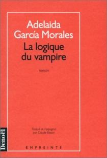 La Logique du vampire - AdelaidaGarcía Morales