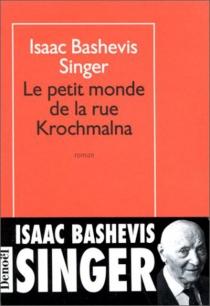 Le Petit monde de Krochmalna - Isaac BashevisSinger