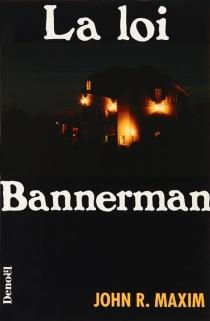 La Loi Bannerman - John R.Maxim