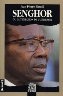 Senghor ou la Tentation de l'universel - Jean-PierreBiondi