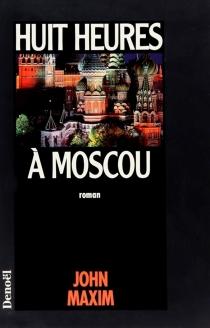 Huit heures à Moscou - John R.Maxim
