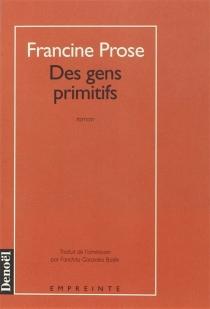 Des gens primitifs - FrancineProse