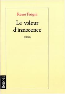 Le voleur d'innocence - RenéFrégni