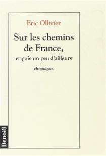 Sur les chemins de France : et puis un peu d'ailleurs - ÉricOllivier