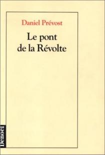 Le pont de la révolte - DanielPrévost