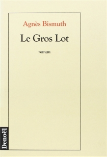 Le gros lot - Agnès Bismuth